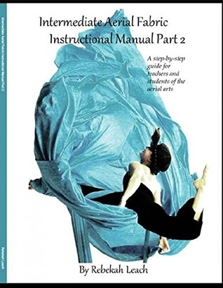 Intermediate Aerial Fabric Instructional Manual by Rebekah Leach
