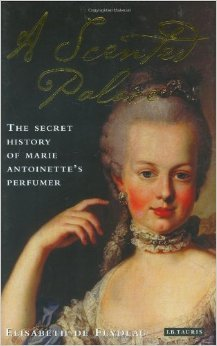 Read Books A Scented Palace: The Secret History of Marie Antoinette's Perfumer Online