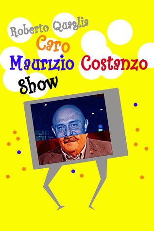 Read Books Caro Maurizio Costanzo Show: Lettere Surreali al Totem dell'Italia Televisionata Online