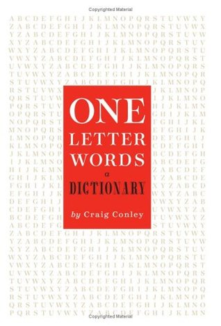 One-Letter Words A Dictionary by Craig Conley