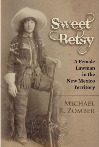 Read Books Sweet Betsy: A Female Lawman in the New Mexico Territory Online