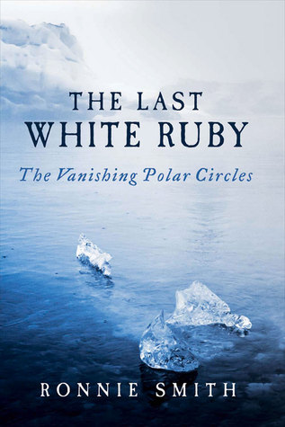 Read Books The Last White Ruby: The Vanishing Polar Circles Online