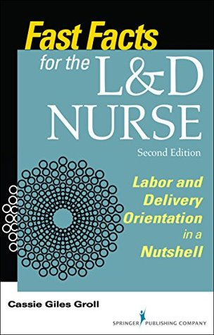 Fast Facts for the L  D Nurse Labor  Delivery Orientation in a