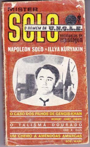 Read Books Mister Solo, Antologias de Espionagem: O Caso dos Filhos de Gengis-Khan / O Talismã Dourado / Um Cheiro a Amêndoas Amargas (Mister Solo, O Homem da UNCL E, #11) Online
