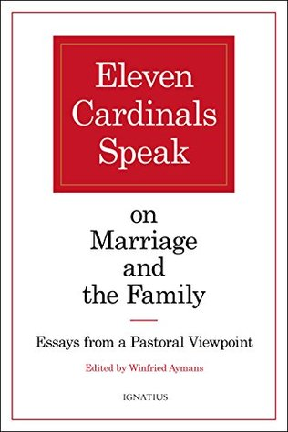 Eleven Cardinals Speak on Marriage and the Family Essays from a