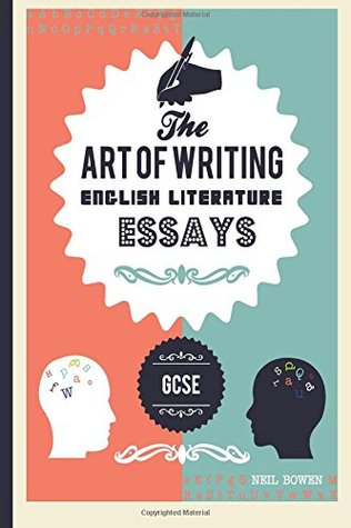 The Art of Writing English Literature Essays For GCSE by Neil Bowen