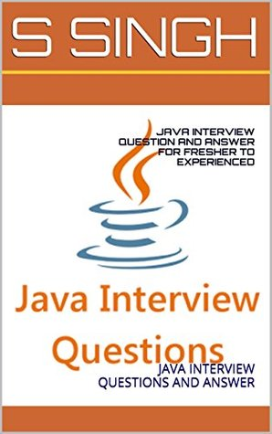 JAVA INTERVIEW QUESTION AND ANSWER FOR FRESHER TO EXPERIENCED JAVA