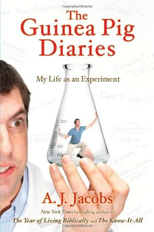 The Guinea Pig Diaries My Life as an Experiment by AJ Jacobs