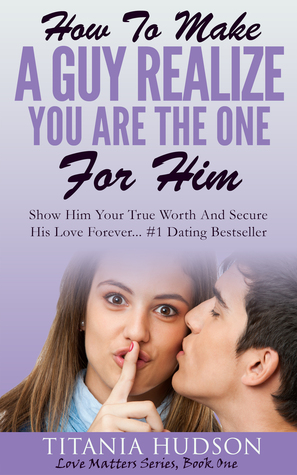 Read Books How To Make A Guy Realize You Are The One For Him (Love Matters Series Book 1) Online
