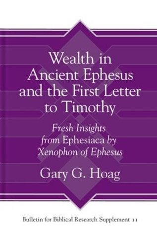 Read Books Wealth in Ancient Ephesus and the First Letter to Timothy: Fresh Insights from Ephesiaca by Xenophon of Ephesus Online