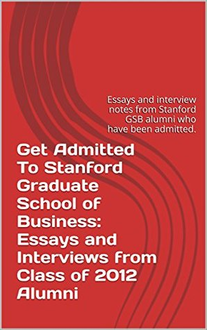 Get Admitted To Stanford Graduate School of Business Essays and