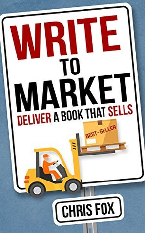 Write to Market Deliver a Book that Sells by Chris Fox