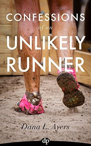 Confessions of an Unlikely Runner: A Guide to Racing and Obstacle Courses for the Averagely Fit ...