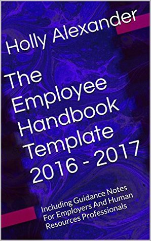 The Employee Handbook Template 2016 - 2017 Including Guidance Notes