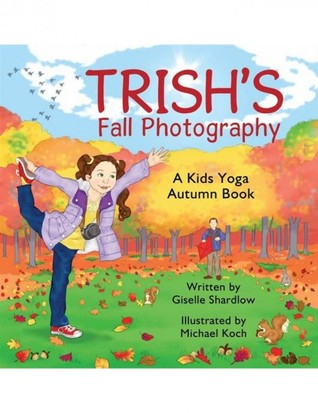 Trish\u0027s Fall Photography A Kids Yoga Autumn Book by Giselle Shardlow
