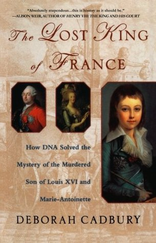 Read Books The Lost King of France: How DNA Solved the Mystery of the Murdered Son of Louis XVI and Marie Antoinette Online