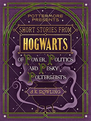 Read Books Short Stories from Hogwarts of Power, Politics and Pesky Poltergeists (Pottermore Presents, #2) Online
