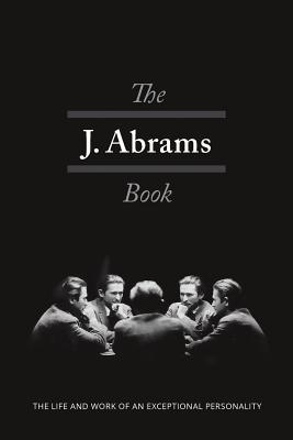Read Books The J. Abrams Book: The Life and Work of an Exceptional Personality Online