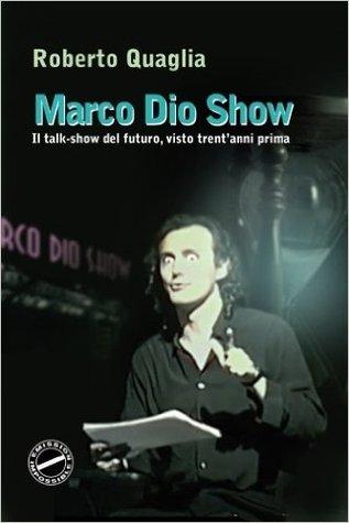 Read Books Marco Dio Show: Il Talk Show del Futuro, Visto Trent'anni Prima Online