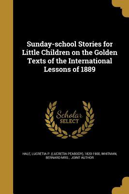 Read Books Sunday-School Stories for Little Children on the Golden Texts of the International Lessons of 1889 Online