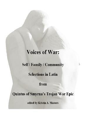 Read Books Voices of War: Self / Community / Family Selections in Latin from Quintus of Smyrna's Trojan War Epic Online