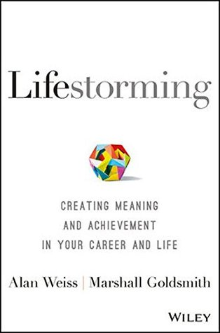 Lifestorming Creating Meaning and Achievement in Your Career and - life career