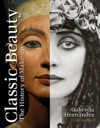 Classic Beauty The History of Makeup by Gabriela Hernandez - history of makeup