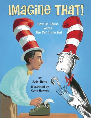 Imagine That! How Dr Seuss Wrote the Cat in the Hat by Judy Sierra
