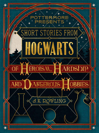 Read Books Short Stories from Hogwarts of Heroism, Hardship and Dangerous Hobbies (Pottermore Presents, #1) Online
