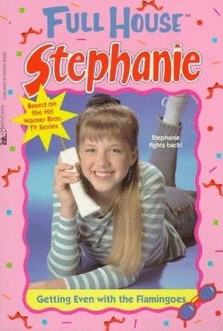 Read Books Getting Even with the Flamingoes (Full House: Stephanie, #9) Online