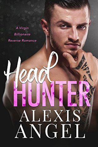 Head Hunter A Virgin Billionaire Reverse Romance by Alexis Angel