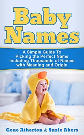 Baby Names A Simple Guide to Picking the Perfect Name Including