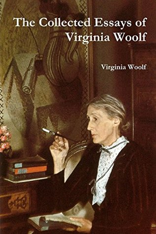 The Collected Essays of Virginia Woolf by Virginia Woolf