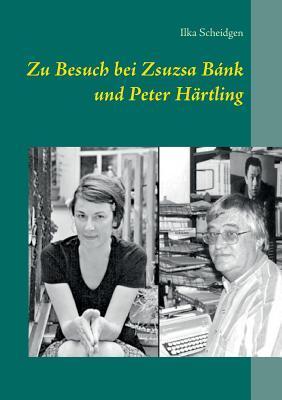 Read Books Zu Besuch bei Zsuzsa Bánk und Peter Härtling Online