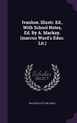Read Books Ivanhoe. Illustr. Ed., with School Notes, Ed. by A. MacKay. (Marcus Ward's Educ. Lit.) Online