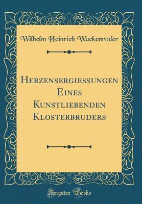 Read Books Herzensergie�ungen Eines Kunstliebenden Klosterbruders (Classic Reprint) Online