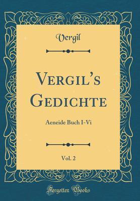 Read Books Vergil's Gedichte, Vol. 2: Aeneide Buch I-VI (Classic Reprint) Online