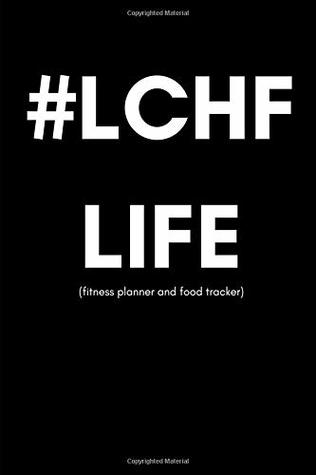 LCHF Life (Fitness Planner and Food Tracker) Men\u0027s Low Carb Hight