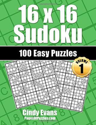 16x16 Sudoku Easy Puzzles - Volume 1 100 Easy 16x16 Sudoku Puzzles