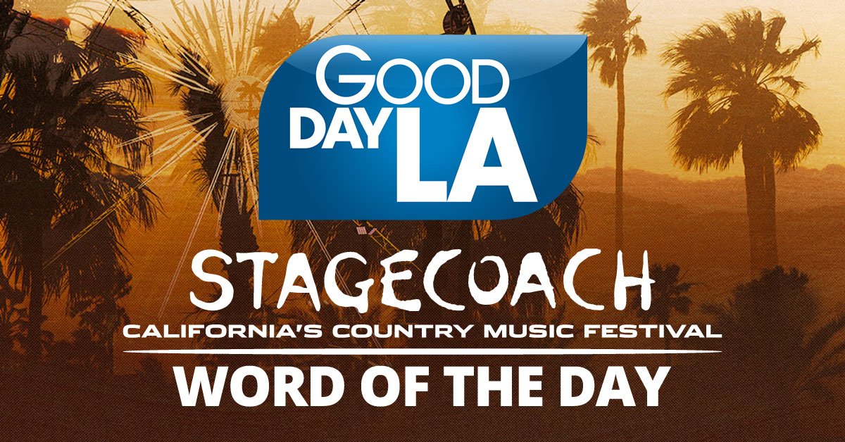 Go Country 105 - Good Day LA Stagecoach Word of the Day