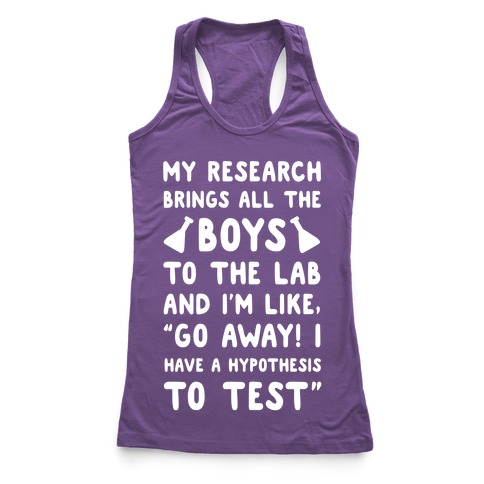My Research Brings all the Boys to the Lab Racerback Tank LookHUMAN - a lab clothing