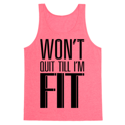Won't Quit Till I'm Fit - Tank Tops - HUMAN