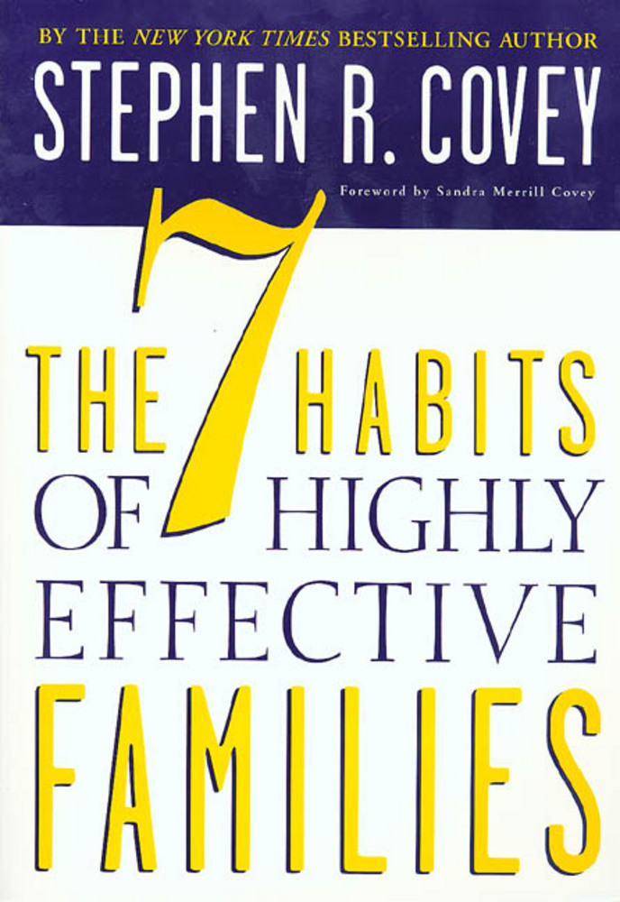 The 7 Habits of Highly Effective Families Stephen R Covey Macmillan - 7 habits of highly effective people summary