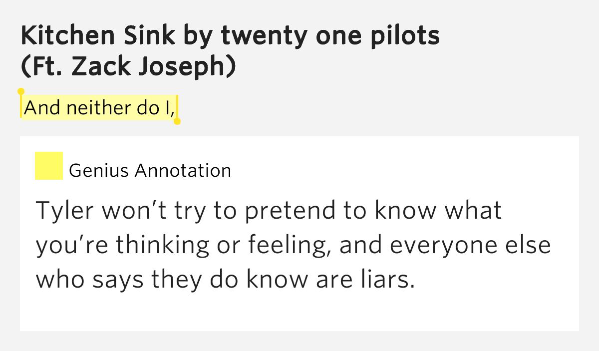 twenty one pilots kitchen sink lyrics genius lyrics kitchen sink lyrics And neither do I Kitchen Sink by twenty one pilots