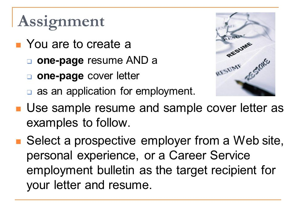Resume Assignment Assignment You are to create a one-page resume