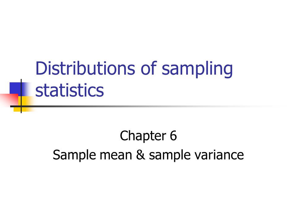 ... Distributions Of Sampling Statistics Chapter 6 Sample Mean   Sample  Variance ...