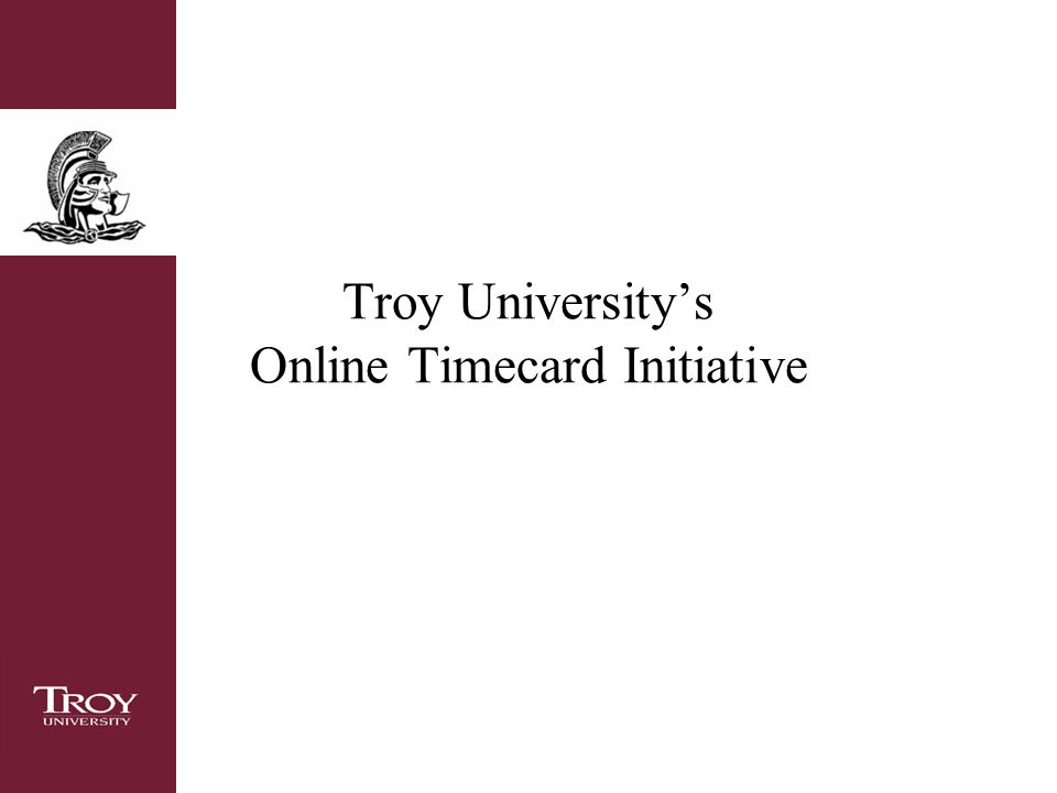 Troy University\u0027s Online Timecard Initiative Overview Goal of this