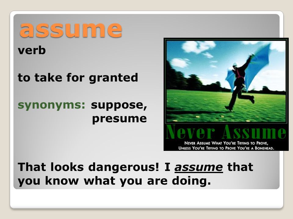 Vocabulary 3A assume - inflict assume verb to take for granted - synonym for presume