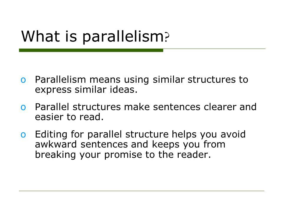 Parallelism What is parallelism ? oParallelism means using similar