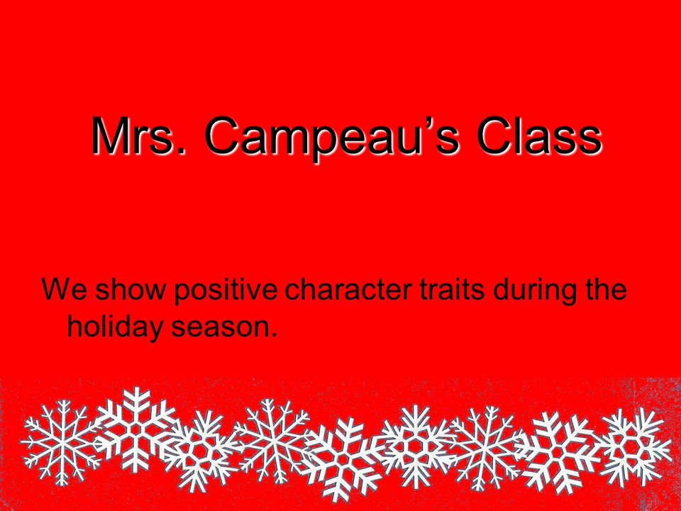 Mrs Campeau\u0027s Class We show positive character traits during the